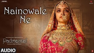 Padmaavat: Nainowale Ne Full Audio Song | Deepika Padukone | Shahid Kapoor | Ranveer Singh