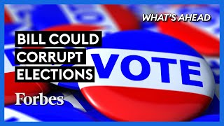 New Bill That Could Corrupt Future Elections: What You Need To Know - Steve Forbes | Forbes