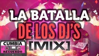 CUMBIA 2016 LA BATALLA DE LOS DJ MIX