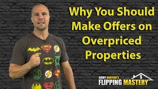 Why You Should Make Offers on Overpriced Properties
