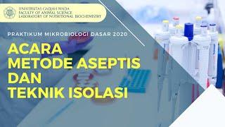 PRAKTIKUM MIKROBIOLOGI DASAR 2020-FAPET UGM : ACARA METODE ASEPTIS DAN TEKNIK ISOLASI
