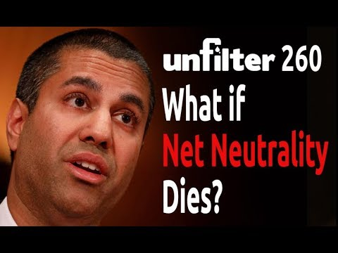 What if Net Neutrality Dies? | Unfilter 260