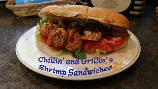 Chillin' And Grillin' 9 - Shrimp Sandwiches