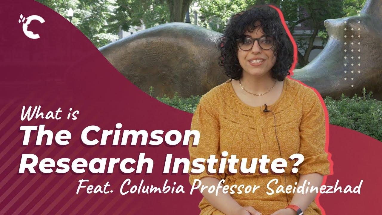 What is the Crimson Research Institute? Feat. Columbia Professor Elham Saeidinezhad