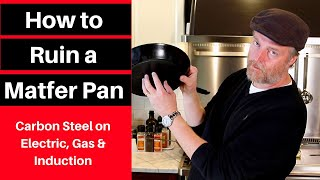 How to Ruin a Matfer Carbon Steel Pan
