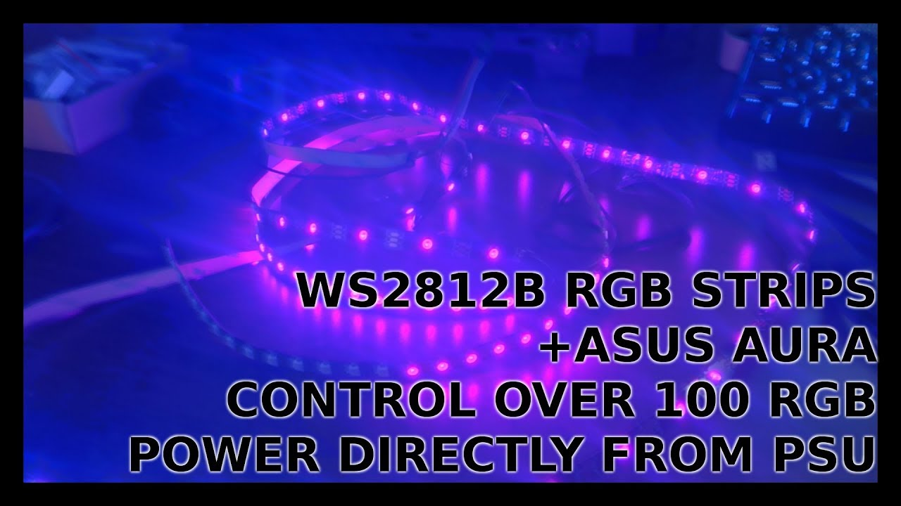 WS2812B addressable LED's - a new level of RGB (Asus Aura