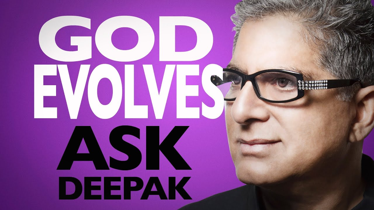 Does God Evolve As We Evolve? Ask Deepak!
