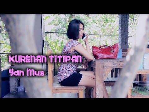 KURENAN TITIPAN - Yan Mus - Full Version - Cipt: Putu Bejo