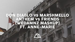 Don Diablo Vs. Marshmello Anne-Marie Anthem vs. Friends WeDamnz Mashup.mp3