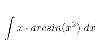 Integral of x*arcsin(x^2) (substitution + by parts)