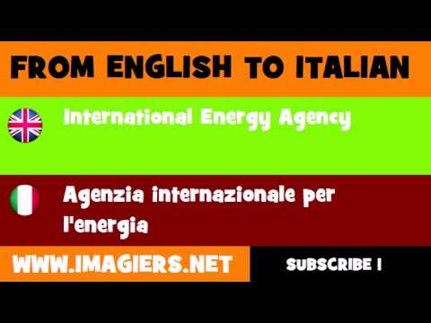 FROM ENGLISH TO ITALIAN = International Energy Agency