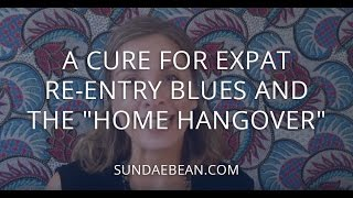 """A Cure for Expat Re-entry Blues and the """"Home Hangover"""""""