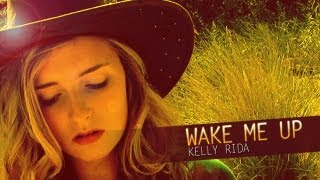 Wake me up - Kelly Rida (So Wake me up When it