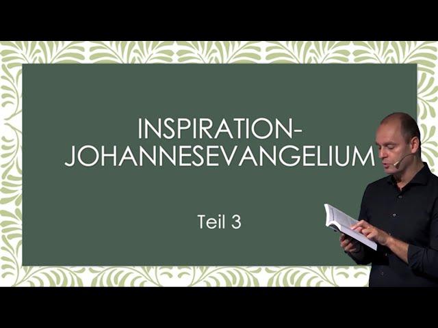 Inspiration - Johannesevangelium - Teil 3
