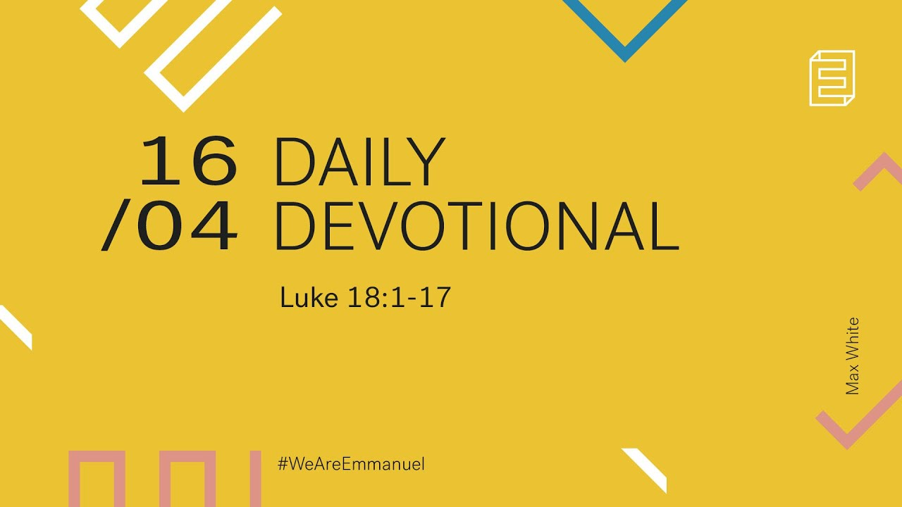 Daily Devotion with Max White // Luke 18:1-17 Cover Image