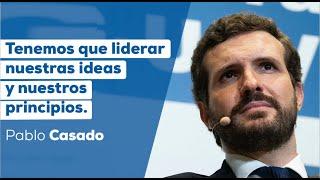 Tenemos que liderar nuestras ideas y nuestros principios - Pablo Casado
