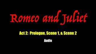 Romeo and Juliet -- Act 2: Prologue, Scene 1, & Scene 2 - AUDIO