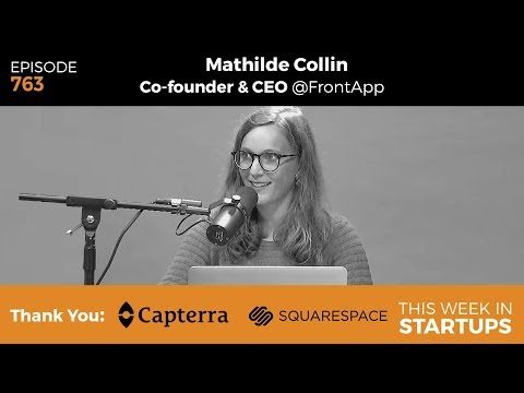 E763: Front CEO Mathilde Collin on reinventing team & customer communication w/collaborative inbox