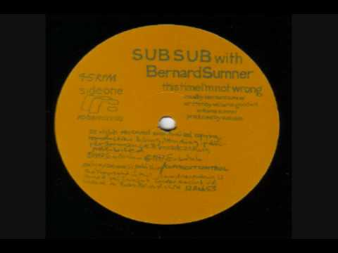 Sub Sub w/Bernard Sumner - This Time I'm Not Wrong