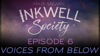 Maze Arcana - Inkwell Society, Ep 6 - Voices from Below