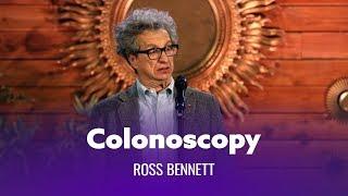 When You Get A Colonoscopy. Ross Bennett