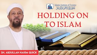 Holding On To Islam - Sh. Abdullah Hakim Quick