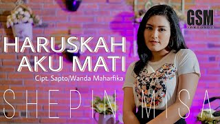 Download lagu Shepin Misa - Haruskah Aku Mati