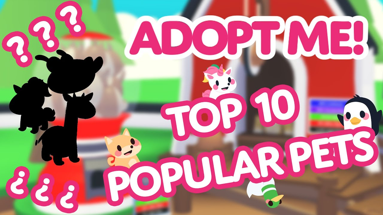 Top 10 Most Popular Pets Adopt Me On Roblox Youtube