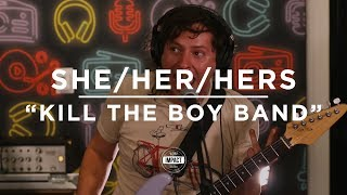 She/Her/Hers - Kill the Boy Band (Live @ WDBM)