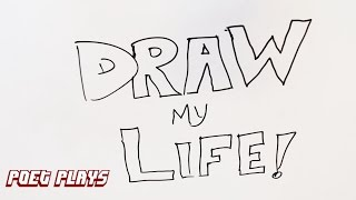 Draw My Life - Poet Plays