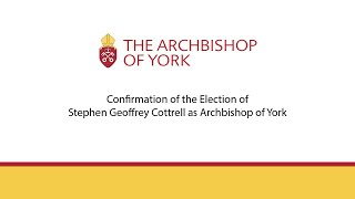 Confirmation of Election of Stephen Cottrell as Archbishop of York