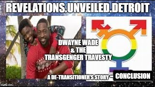 "A ""DE""-Transitioner TELLS It...Conclusion.  DWAYNE WADE & The #TRANSGENDER Travesty."
