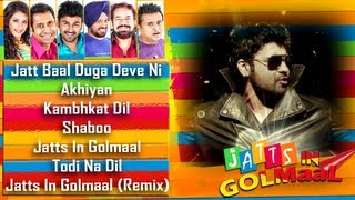 Jatts in Golmaal Full Songs Jukebox - Arya Babbar, Samiksha Singh, Gurpreet Gucci & more