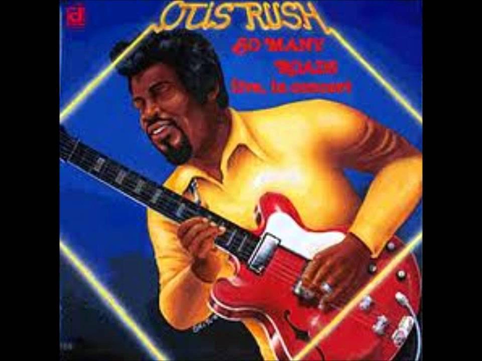 Source Otis Rush Homework Live the industry