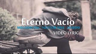 Melodico - Eterno Vacio Ft Neztor Mvl & Doedo (ConLetra)