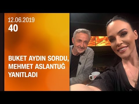 Buket Aydın 40'ta sordu, Mehmet Aslantuğ yanıtladı - 12.06.2019 Çarşamba