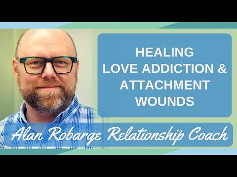 How to Heal Love Addiction  Healing Attachment Wounds