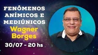 Fenômenos Anímicos e Mediúnicos com Wagner Borges