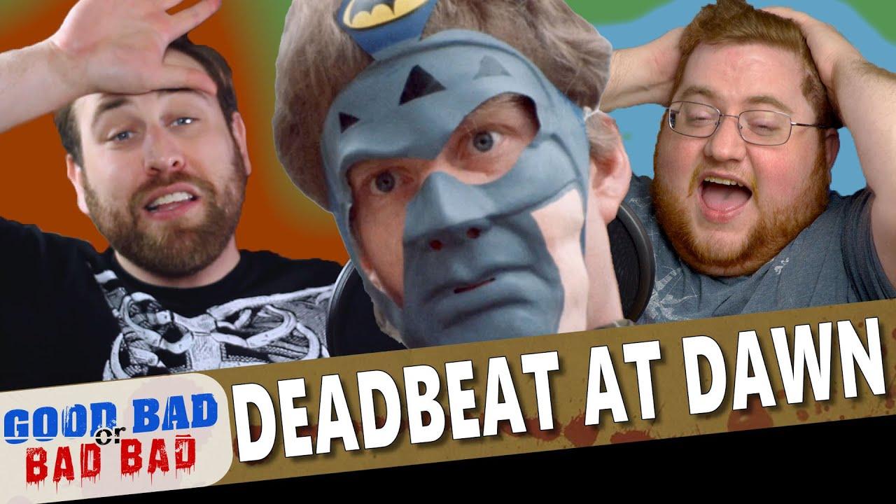 Deadbeat at Dawn - Good Bad or Bad Bad #116