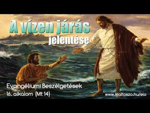 16. A vízen járás jelentése (Máté evangéliuma, 14. fejezet)