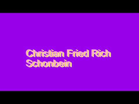 How to Pronounce Christian Fried Rich Schonbein