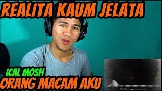 ICAL MOSH - ORANG MACAM AKU || MV REACTION