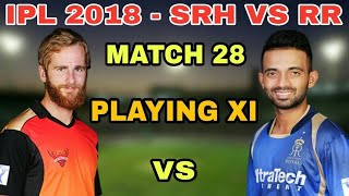 IPL 2018 # 28 match playing 11 || sunrisers hyderabad vs rajasthan royales new playing 11 players