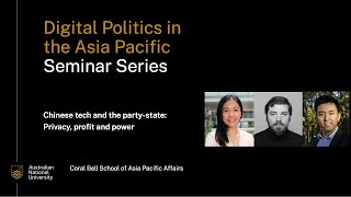 Digital Politics in the Asia Pacific Seminar Series with Rogier Creemers,  Angela Zhang and John Lee