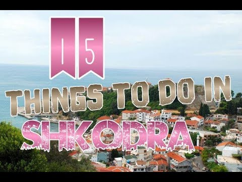 Top 15 Things To Do In Shkodra, Albania