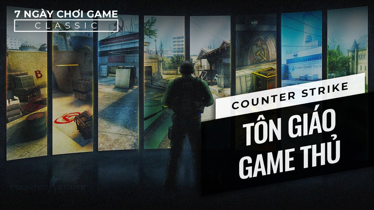 [Game Classic] Counter Strike – Tôn giáo game thủ