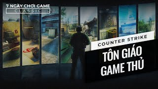 [Game Classic] Counter Strike - Tôn giáo game thủ