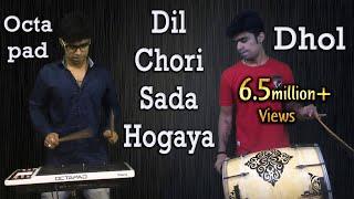 Dil Chori Sada Hogaya Janny Dholi & Chota Magaj Octapad & Dhol Cover