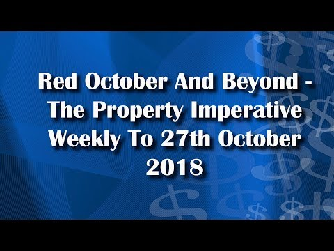 Red October And Beyond - The Property Imperative Weekly To 27th October 2018