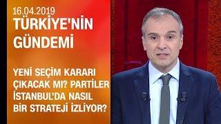 """YSK """"seçim tekrarı"""" der mi? Partiler nasıl bir strateji izliyor? - Türkiye'nin Gündemi 16.04.2019"""
